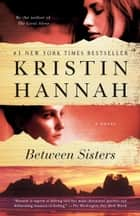 Between Sisters - A Novel ebook by Kristin Hannah