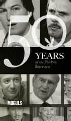 Moguls: The Playboy Interview - 50 Years of the Playboy Interview ebook by Playboy, Malcolm Forbes, Ted Turner,...