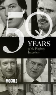 Moguls: The Playboy Interview - 50 Years of the Playboy Interview ebook by Playboy,Malcolm Forbes,Ted Turner,Steve Jobs,Lee Iacocca,Bill Gates,David Geffen,Barry Diller,Jeff Bezos,Larry Ellison,Sergey Brin,Larry Page,T. Boone Pickens,Richard Branson