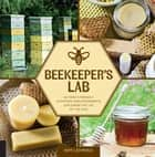 Beekeeper's Lab - 52 Family-Friendly Activities and Experiments Exploring the Life of the Hive ebook by Kim Lehman