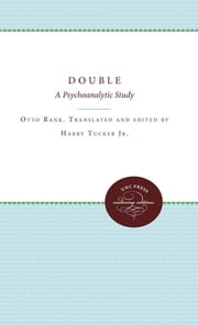 The Double - A Psychoanalytic Study ebook by Otto Rank, Harry Tucker, Harry Tucker