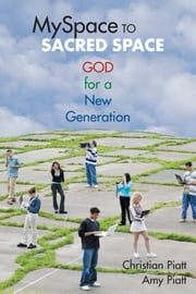 MySpace to Sacred Space: God for a New Generation ebook by Christian Piatt,Amy Piatt