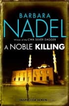 A Noble Killing - An enthralling shocking crime thriller ebook by Barbara Nadel