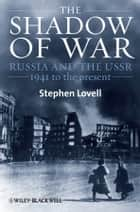 The Shadow of War - Russia and the USSR, 1941 to the present ebook by Stephen Lovell
