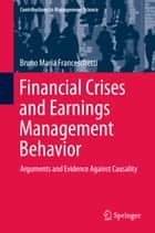 Financial Crises and Earnings Management Behavior - Arguments and Evidence Against Causality ebook by Bruno Maria Franceschetti