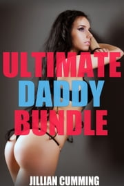 Ultimate Daddy Bundle - 39 Seductive Stories ebook by Jillian Cumming