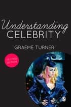 Understanding Celebrity ebook by Professor Graeme Turner