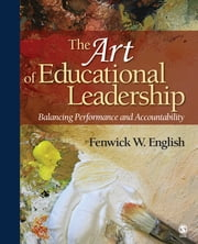 The Art of Educational Leadership - Balancing Performance and Accountability ebook by Dr. Fenwick W. English