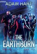 The Earthborn Box Set: Books 1-3 ebook by Adair Hart