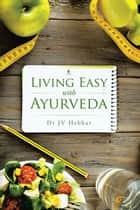 Living Easy with Ayurveda ebook by Dr JV Hebbar
