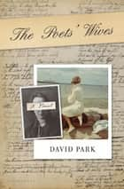 The Poets' Wives - A Novel ebook by David Park