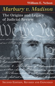 Marbury v. Madison - The Origins and Legacy of Judicial Review, Second Edition, Revised and Expanded ebook by William E. Nelson