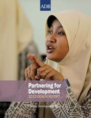 Partnering for Development: 2010 Donor Report ebook by Asian Development Bank