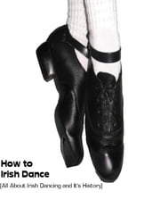 How to Irish Dance: (All About Irish Dancing and It's History) ebook by Sean Mosley