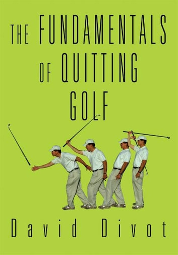 The Fundamentals of Quitting Golf ebook by David Divot