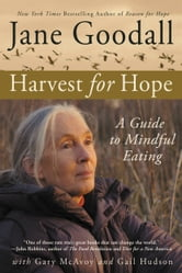 Harvest for Hope - A Guide to Mindful Eating ebook by Jane Goodall,Gary McAvoy,Gail Hudson