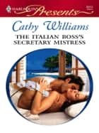 The Italian Boss's Secretary Mistress ebook by Cathy Williams