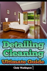 Detailing Cleaning – Ultimate Guide ebook by Cindy Washington