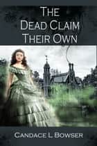 The Dead Claim Their Own ebook by Candace L. Bowser