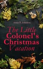 The Little Colonel's Christmas Vacation - Children's Adventure Novel ebook by Annie F. Johnston