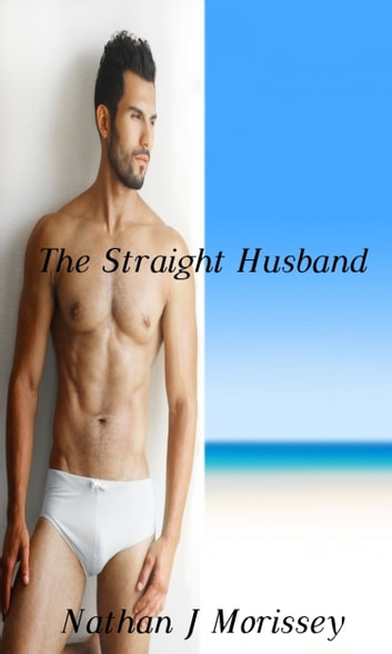 The Straight Husband (Adrian's Gay Adventures #1) ebook by Nathan J Morissey