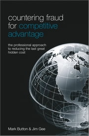 Countering Fraud for Competitive Advantage - The Professional Approach to Reducing the Last Great Hidden Cost ebook by Mark Button,Jim Gee