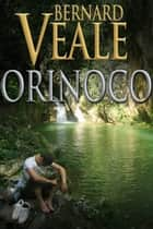 Orinoco - An adventure story ebook by Bernard Veale