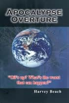 "Apocalypse Overture - ""Oil's up? What's the worst that can happen?"" ebook by Harvey Beach"