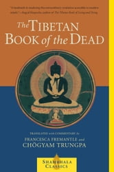 The Tibetan Book of the Dead - The Great Liberation through Hearing in the Bardo ebook by Francesca Fremantle                                                     /                                                                                                      Chogyam Trungpa