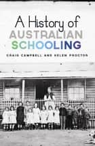 A History of Australian Schooling ebook by Craig Campbell, Helen Proctor