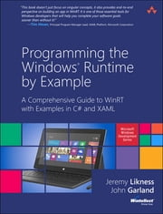 Programming the Windows Runtime by Example - A Comprehensive Guide to WinRT with Examples in C# and XAML ebook by Jeremy Likness,John Garland