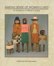 Making Sense of Women's Lives - An Introduction to Women's Studies ebook by Michele Plott,Lauri Umansky, co-editor with Paul K. Longmore