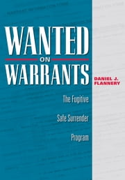Wanted on Warrants - The Fugitive Safe Surrender Program ebook by Daniel J. Flannery