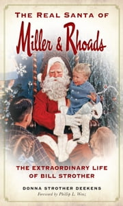 The Real Santa of Miller & Rhoads: The Extraordinary Life of Bill Strother ebook by Donna Strother Deekens, Phillip L. Wenz