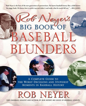 Rob Neyer's Big Book of Baseball Blunders - A Complete Guide to the Worst Decisions and Stupidest Moments in Baseball History ebook by Rob Neyer