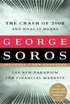 The Crash of 2008 and What it Means ebook by George Soros