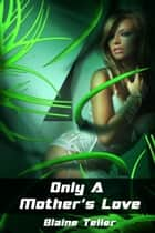 Only A Mother's Love ebook by Blaine Teller