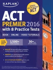 Kaplan ACT Premier 2016 with 8 Practice Tests - Personalized Feedback + Book + Online + Video Tutorials ebook by Kaplan