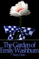 The Garden of Emily Washburn eBook by Barry Dean