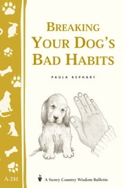 Breaking Your Dog's Bad Habits - Storey's Country Wisdom Bulletin A-241 ebook by Paula Kephart