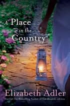 A Place in the Country - A Novel ebook by Elizabeth Adler