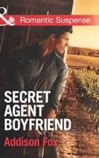 Secret Agent Boyfriend (Mills & Boon Romantic Suspense) (The Adair Affairs, Book 3) ebook by Addison Fox