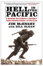 Hell in the Pacific - A Marine Rifleman's Journey From Guadalcanal to Peleliu ebook by Jim McEnery,Bill Sloan