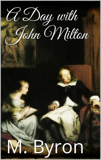 A Day with John Milton ebook by May Byron