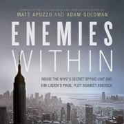 Enemies Within - Inside the NYPD's Secret Spying Unit and bin Laden's Final Plot against America audiobook by Matt Apuzzo, Adam Goldman
