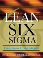 Lean Six Sigma Using SigmaXL and Minitab ebook by Issa Bass,Barbara Lawton