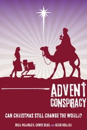 Advent Conspiracy - Can Christmas Still Change the World? ebook by Rick McKinley,Chris Seay