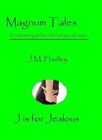 Magnum Tales ~ J is for Jealous ebook by J.M. Hadley