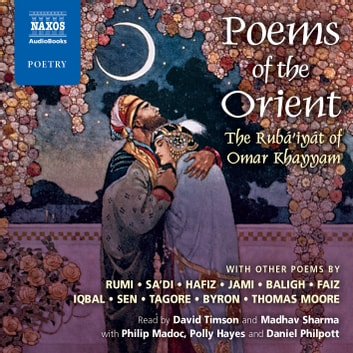 Poems of the Orient audiobook by Khayyam,Jalaloddin Rumi,Hafiz,Rabindranath Tagore,Sa'di