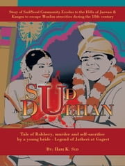 Sud Dulhan - Tale of Robbery, murder and self-sacrifice by a young bride Legend of Jatheri at Gagret ebook by Hari K. Sud